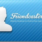 FriendCaster 5.0 – Mise à jour disponilble du client Facebook alternatif