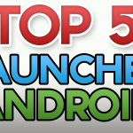 TOP 5 – Launchers Android (Vidéo)