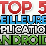 TOP 5 des meilleures applications Android en vidéo !
