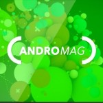 ANDROMAG S01E04 – Le replay de l'émission 100% Android est disponible
