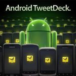 TweetDeck disponible sur Android Market