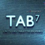 TAB7 – Un podcast vidéo hebdomadaire sur l'actualité des tablettes