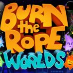 Burn the Rope Worlds – Nouvelle version du jeu