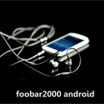 Foobar2000 – Bientôt disponible pour Android ?